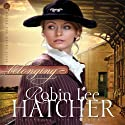 Belonging: Where the Heart Lives, Book 1 (       UNABRIDGED) by Robin Lee Hatcher Narrated by Laural Merlington