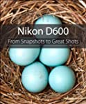 Nikon D600: From Snapshots to Great S...