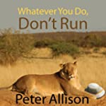 Whatever You Do, Don't Run: True Tale...