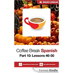 Coffee Break Spanish 10: Lessons 46-50 - Learn Spanish in your coffee break (English Edition)