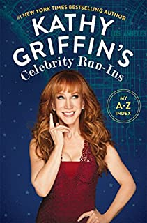 Book Cover: Kathy Griffin's Celebrity Run-Ins: My A-Z Index