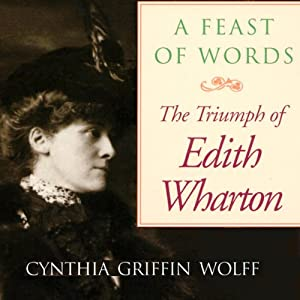 A Feast of Words: The Triumph of Edith Wharton | [Cynthia Griffin Wolff]
