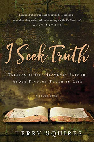 I Seek Truth Talking to Your Heavenly Father About Finding Truth in Life [Squires, Terry] (Tapa Dura)