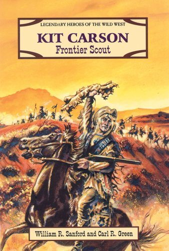 Kit Carson: Frontier Scout (Legendary Heroes of the Wild West) by William R. Sanford (1996-02-02)
