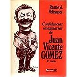 CONFIDENCIAS IMAGINARIAS DE JUAN VICENTE GOMEZ.