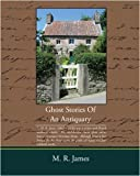 M. R. James Ghost Stories Of An Antiquary