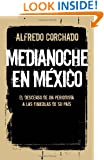 Medianoche en México: El descenso de un periodista a las tinieblas de un país (Spanish Edition)