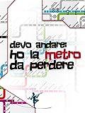 img - for Devo andare: ho la metro da perdere (Italian Edition) book / textbook / text book