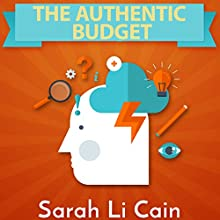 The Authentic Budget: How to Harness Your Personality to Manage Money Like a Pro on Your Own Terms Audiobook by Sarah Li Cain Narrated by Richard D. Hurd