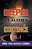 Deeper Realities of Existence: Volume One
