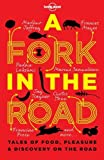 img - for A Fork In The Road: Tales of Food, Pleasure and Discovery On The Road (Lonely Planet Travel Literature) by James Oseland (2013-11-01) book / textbook / text book