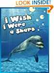 Children Book : I Wish I Were a Shark...