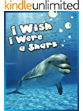 Childrens Book : I Wish I Were a Shark (Great Book for KIDS) Sharks Facts (Great Bedtime Story) (Animal Habitats and Books for Early/Beginner Readers 2)