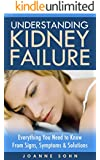 Understanding Kidney Failure: Everything You Need to Know from Signs, Symptoms and Solutions (English Edition)