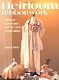 Heirloom Ribbonwork: Ribbon Creations for the Next Generation