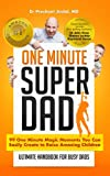 One Minute Super Dad: 99 One Minute Magic Moments you can easily create to raise Amazing Children. No.1 Best Seller on Parenting (One Minute Magics)