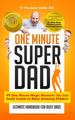 One Minute Super Dad: 99 One Minute methods to raise positive, confident and healthy children (One Minute Magics Book 1)