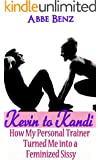 Kevin to Kandi: How My Personal Trainer Turned Me into a Feminized Sissy