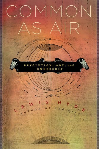Common as Air: Revolution, Art, and Ownership, Lewis Hyde