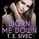 Worn Me Down: Playing with Fire, Book 3 (       UNABRIDGED) by T. E. Sivec Narrated by Abby Craden, Sean Crisden