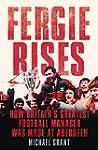 Fergie Rises: How Britain's Greatest...