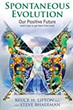 Spontaneous Evolution: Our Positive Future and a Way to Get There from Here by Lipton, Bruce, Bhaerman, Steve (2011) Paperback