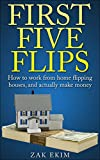 First Five Flips: How to Work From Home Flipping Houses, and Actually Make Money
