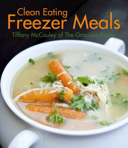 Clean Eating Freezer Meals by Tiffany McCauley