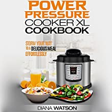 The Power Pressure Cooker XL Cookbook: Storm Your Way to a Delicious Meal Effortlessly Audiobook by Diana Watson Narrated by Mary Phillips