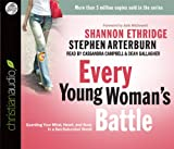 Every Young Womans Battle: Guarding Your Mind, Heart, and Body in a Sex-Saturated World