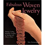 Fabulous Woven Jewelry: Plaiting, Coiling, Knotting, Looping & Twining with Fiber & Metal (Lark Jewelry Books) ~ Mary Hettmansperger