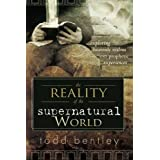 The Reality of the Supernatural World: Exploring Heavenly Realms and Prophetic Experiencesby Todd Bentley