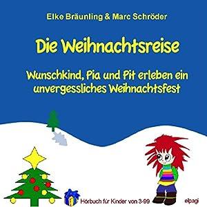 Die Weihnachtsreise. Wunschkind, Pia und Pit erleben ein unvergessliches Weihnachtsfest Hörbuch