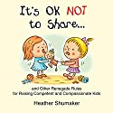 It's Ok Not to Share and Other Renegade Rules for Raising Competent and Compassionate Kids Audiobook by Heather Shumaker Narrated by Laurel Lefkow