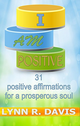 I Am Positive: 31 Positive Affirmations For A Prosperous Soul (Negative Self Talk) (Positive Affirmations For Women compare prices)