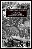 A Poetic Time Capsule 1914-1918: World War I Told By Those Who Lived It