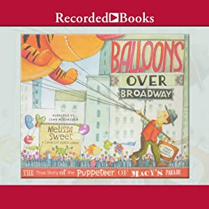 Balloons over Broadway: The True Story of the Puppeteer of Macy's Parade | [Melissa Sweet]