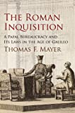img - for The Roman Inquisition: A Papal Bureaucracy and Its Laws in the Age of Galileo (Haney Foundation Series) book / textbook / text book