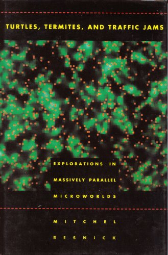 Turtles, Termites, and Traffic Jams: Explorations in Massively Parallel Microworlds, Resnick, Mitchel