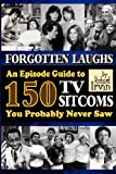 Forgotten Laughs: An Episode Guide to 150 TV Sitcoms You Probably Never Saw