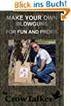 Blowguns: How to Make Your Own for Fu...