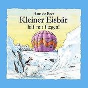 Kleiner Eisbär hilf mir fliegen! | Hans de Beer