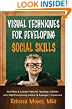 Visual Techniques for Developing Social Skills: Activities and Lesson Plans for Teaching Children with High-Functioning Autism and Asperger's Syndrome