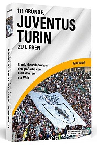 111-grunde-juventus-turin-zu-lieben-eine-liebeserklarung-an-den-grossartigsten-fussballverein-der-we