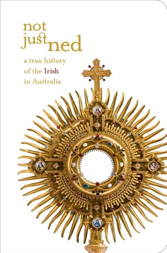 Not Just Ned: A True History of the Irish in Australia