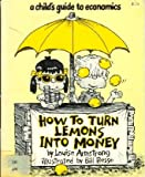 How to Turn Lemons Into Money (A Childs Guide to Economics)