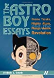 The Astro Boy Essays: Osamu Tezuka, Mighty Atom, and the Manga/Anime Revolution