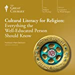 Cultural Literacy for Religion: Everything the Well-Educated Person Should Know  by The Great Courses Narrated by Professor Mark Berkson