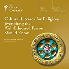Cultural Literacy for Religion: Everything the Well-Educated Person Should Know Lecture by  The Great Courses Narrated by Professor Mark Berkson