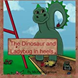 The dinosaur and the ladybug in heels ~ Michelle Lanoue